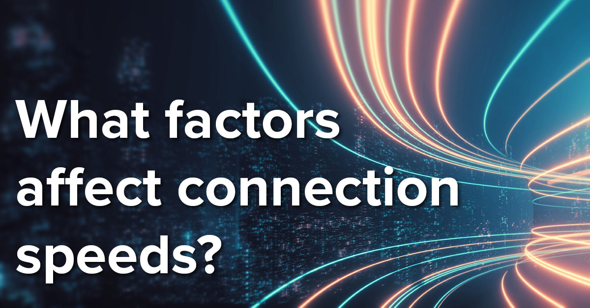 What Factors affect connections speeds