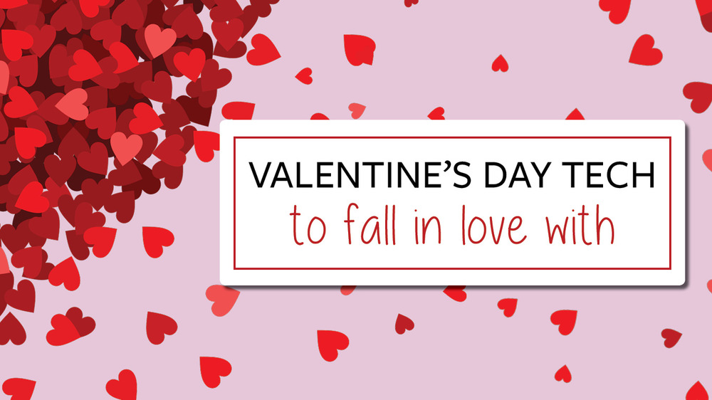 Valentine's Day Tech to fall in love with