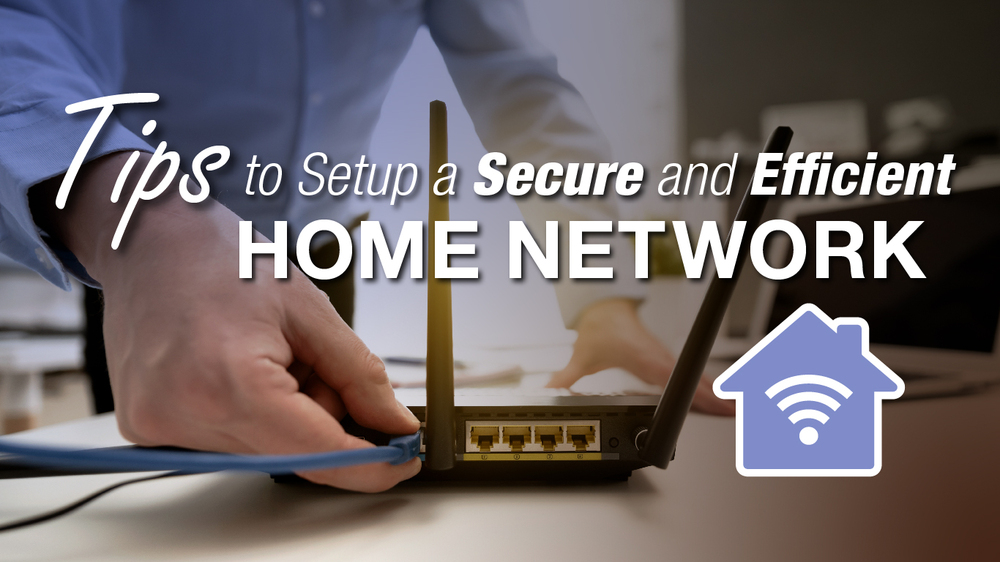 Tips to setup a secure and efficient home network.